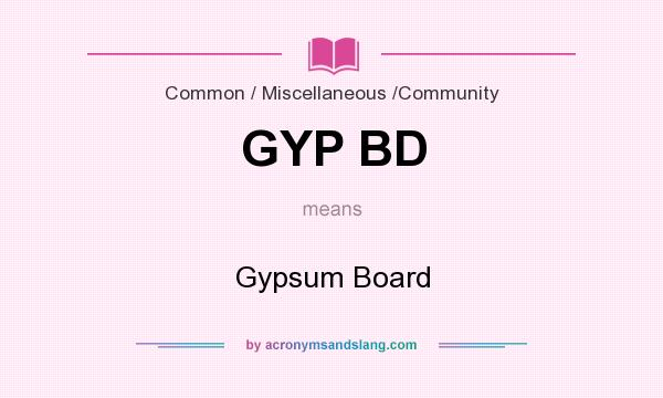 What does GYP BD mean? It stands for Gypsum Board