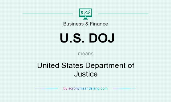 What does U.S. DOJ mean? It stands for United States Department of Justice