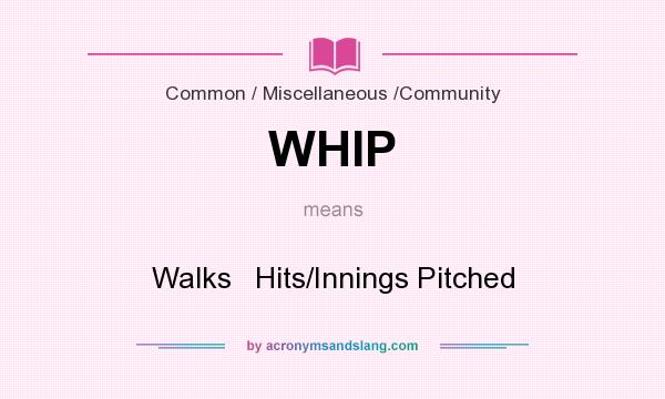 What does WHIP mean? It stands for Walks   Hits/Innings Pitched