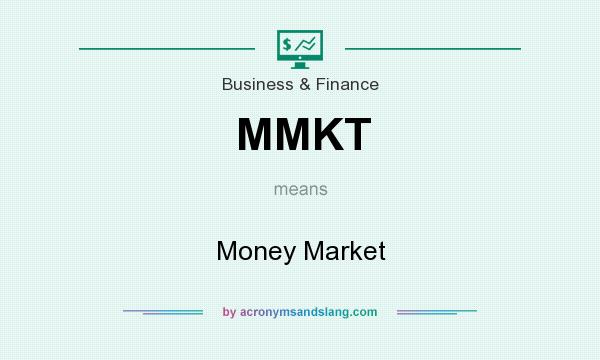 What does MMKT mean? It stands for Money Market