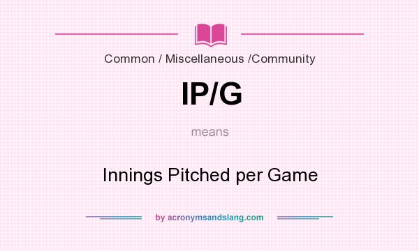 What does IP/G mean? It stands for Innings Pitched per Game