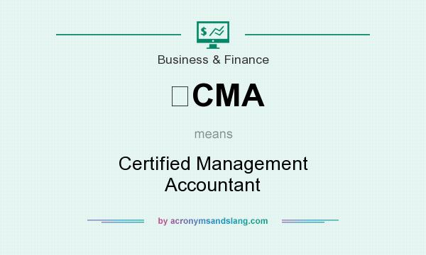 What does CMA mean? It stands for Certified Management Accountant