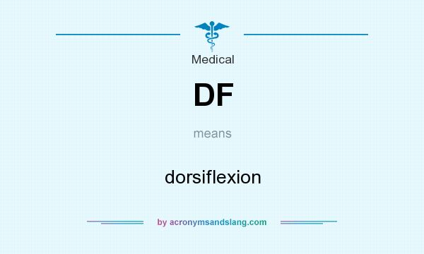 What does DF mean? It stands for dorsiflexion