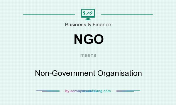 What does NGO mean? It stands for Non-Government Organisation