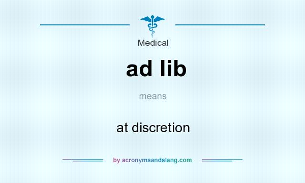What does ad lib mean? It stands for at discretion