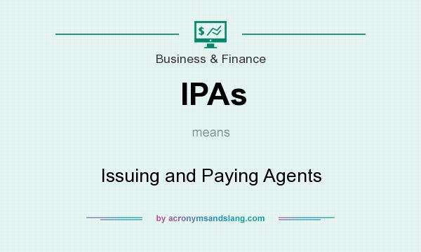 What does IPAs mean? It stands for Issuing and Paying Agents