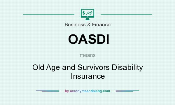 What does OASDI mean? It stands for Old Age and Survivors Disability Insurance