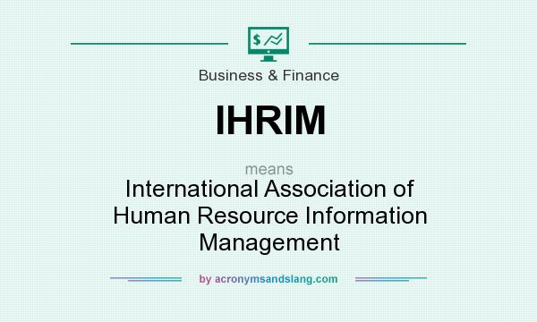 What does IHRIM mean? It stands for International Association of Human Resource Information Management