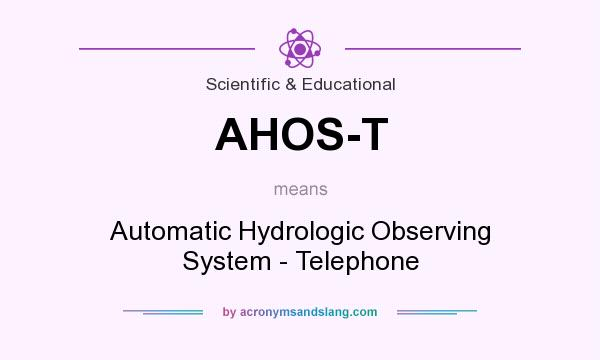 What does AHOS-T mean? It stands for Automatic Hydrologic Observing System - Telephone