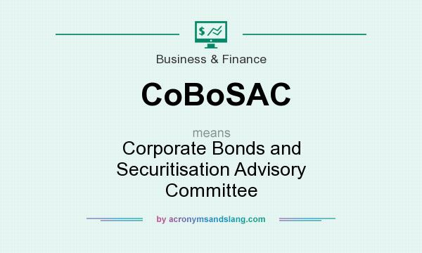 What does CoBoSAC mean? It stands for Corporate Bonds and Securitisation Advisory Committee