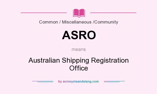 What does ASRO mean? It stands for Australian Shipping Registration Office
