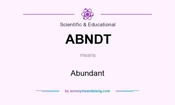 What does ABNDT mean? It stands for Abundant