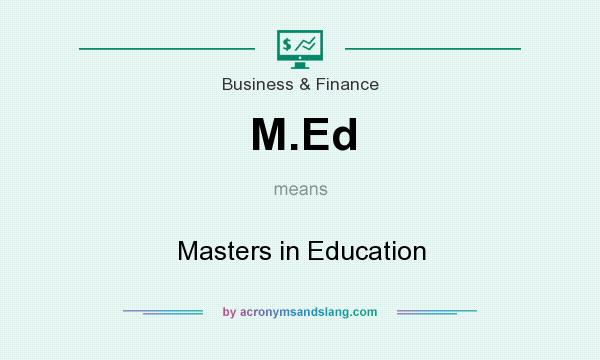 What does M.Ed mean? It stands for Masters in Education