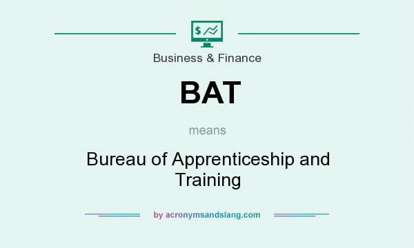 What does BAT mean? It stands for Bureau of Apprenticeship and Training