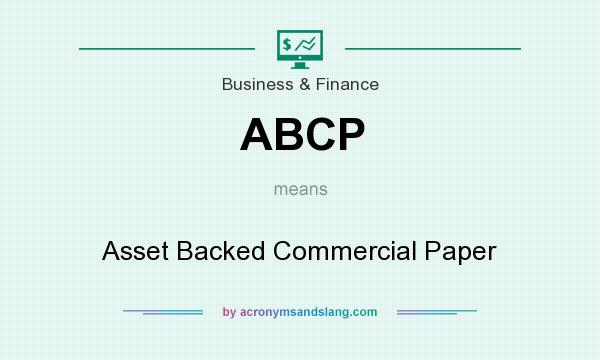What does ABCP mean? It stands for Asset Backed Commercial Paper