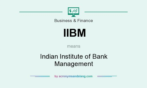 What does IIBM mean? It stands for Indian Institute of Bank Management