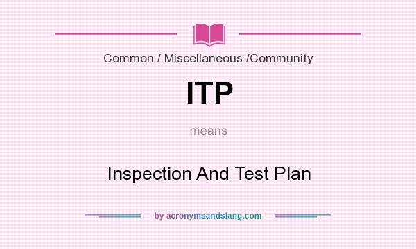 What does ITP mean? It stands for Inspection And Test Plan