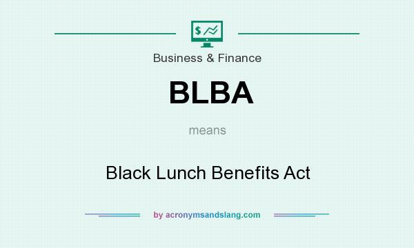 What does BLBA mean? It stands for Black Lunch Benefits Act