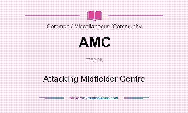 What does AMC mean? It stands for Attacking Midfielder Centre