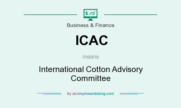 What does ICAC mean? It stands for International Cotton Advisory Committee