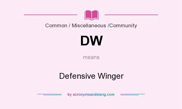 What does DW mean? It stands for Defensive Winger