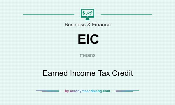 What does EIC mean? It stands for Earned Income Tax Credit