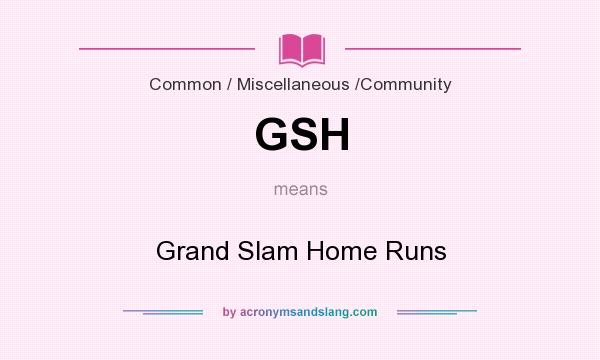 What does GSH mean? It stands for Grand Slam Home Runs