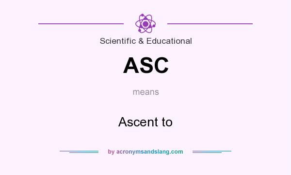 What does ASC mean? It stands for Ascent to
