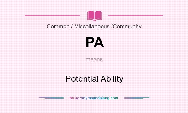 What does PA mean? It stands for Potential Ability