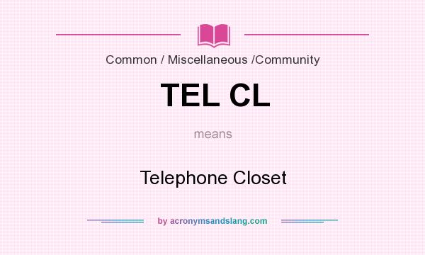 What does TEL CL mean? It stands for Telephone Closet