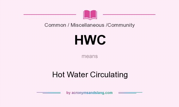 What does HWC mean? It stands for Hot Water Circulating