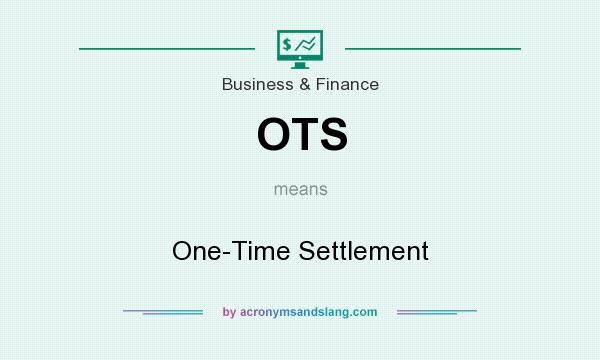 What does OTS mean? It stands for One-Time Settlement