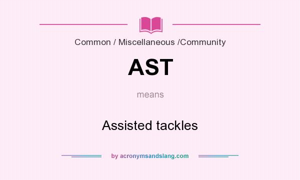 What does AST mean? It stands for Assisted tackles