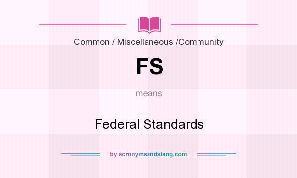 What does FS mean? It stands for Federal Standards