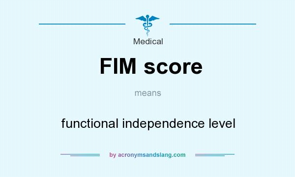 What does FIM score mean? It stands for functional independence level