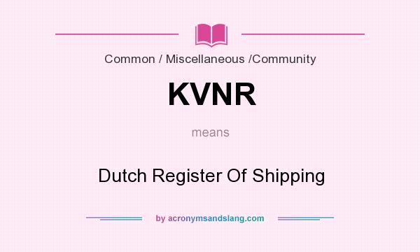 What does KVNR mean? It stands for Dutch Register Of Shipping