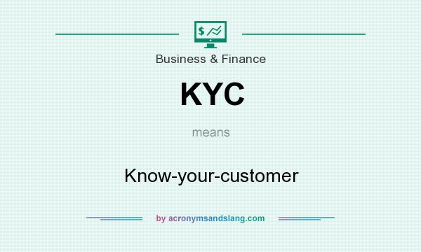 What does KYC mean? It stands for Know-your-customer