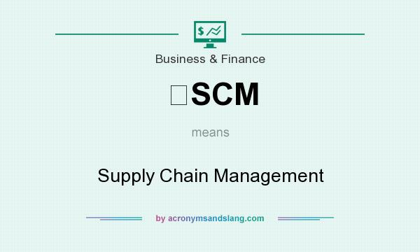 What does SCM mean? It stands for Supply Chain Management