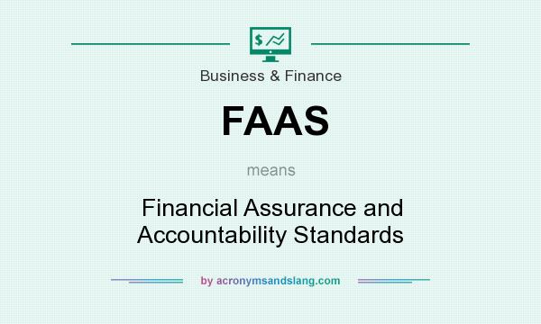What does FAAS mean? It stands for Financial Assurance and Accountability Standards