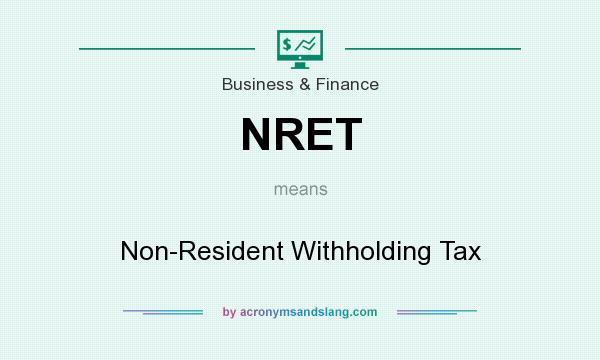 What does NRET mean? It stands for Non-Resident Withholding Tax
