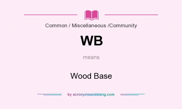 What does WB mean? It stands for Wood Base