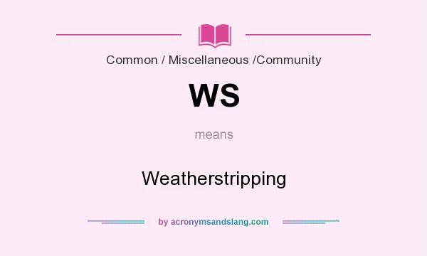 What does WS mean? It stands for Weatherstripping