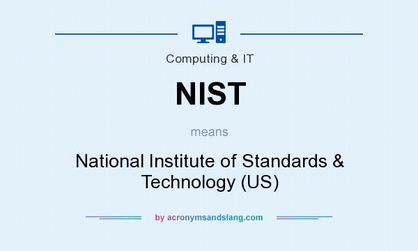 What does NIST mean? It stands for National Institute of Standards & Technology (US)