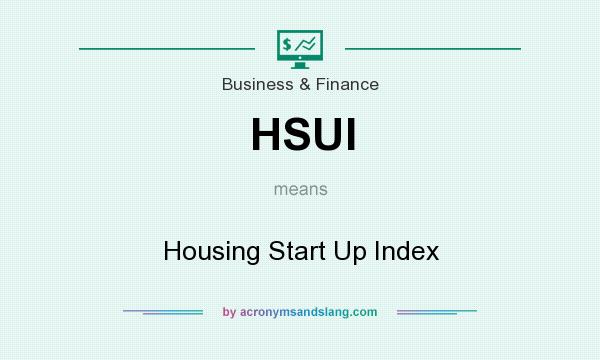 What does HSUI mean? It stands for Housing Start Up Index