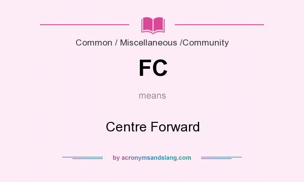 What does FC mean? It stands for Centre Forward