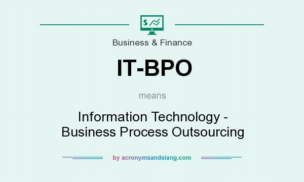 What does IT-BPO mean? It stands for Information Technology - Business Process Outsourcing