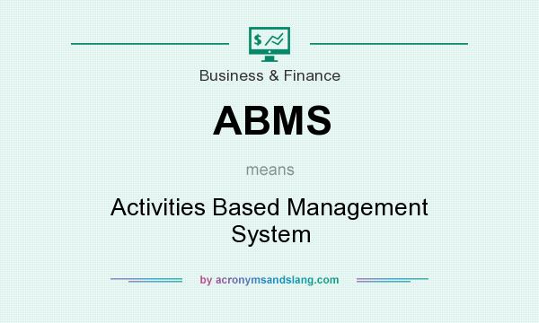 What does ABMS mean? It stands for Activities Based Management System