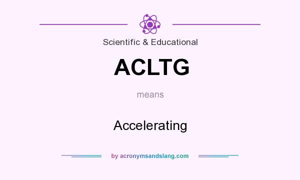 What does ACLTG mean? It stands for Accelerating