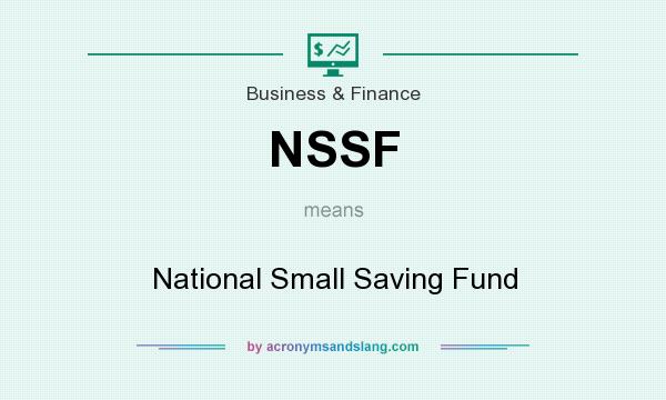 What does NSSF mean? It stands for National Small Saving Fund