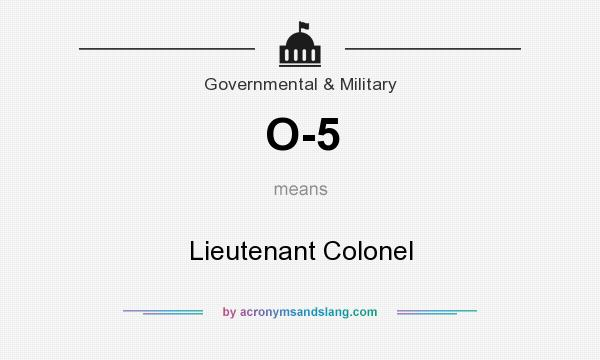 What does O-5 mean? It stands for Lieutenant Colonel